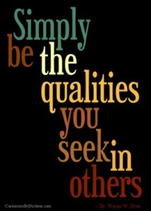 Simply be the qualities you seek in others